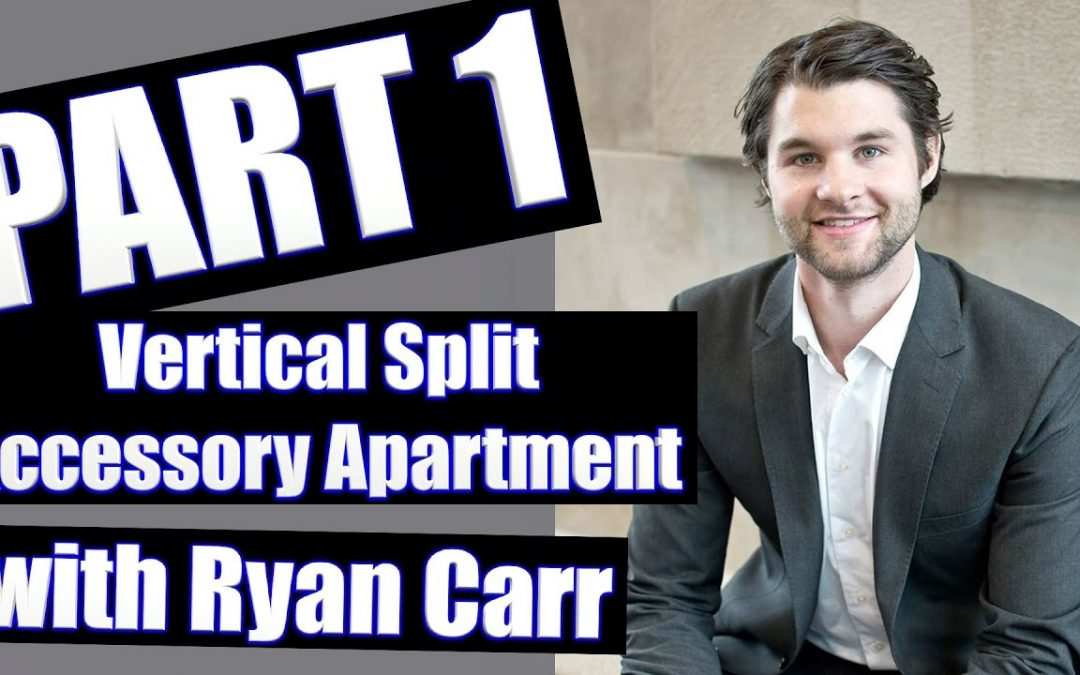 Part 1: Vertical Split Accessory Apartment with Ryan Carr & Adrian Ede